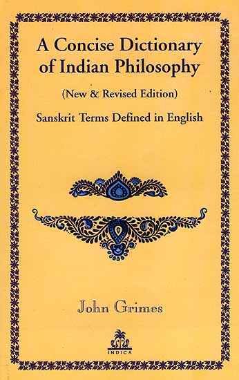 A Concise Dictionary of Indian Philosophy - Sanskrit Terms Defined in English-John Grimes