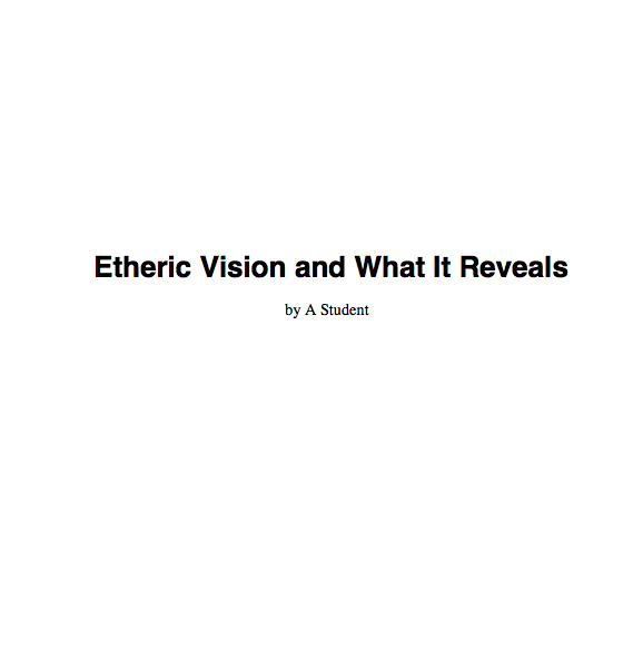 Etheric Vision and What It Reveals- Anonymous