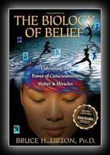 The Biology of Belief - Unleashing the Power of Consciousness, Matter & Miracles