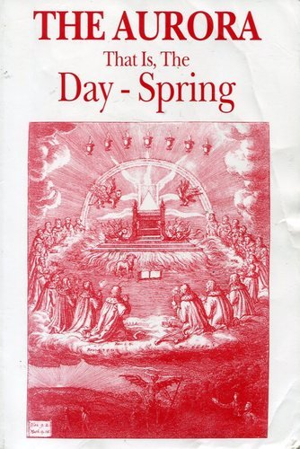 The Aurora: That Is, The Day Spring Or Dawning Of The Day In The Orient Or Morning Redness In The Rising Of The Sun-Jacob Boehme