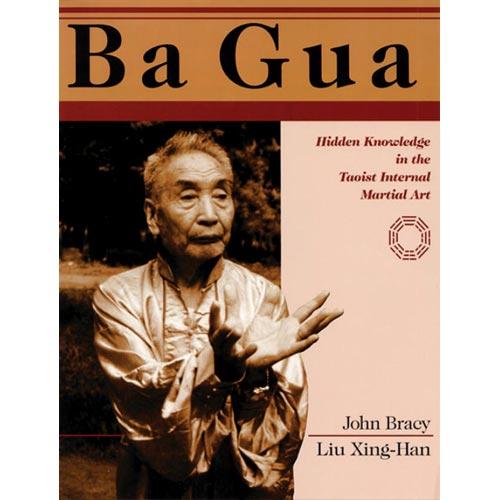 Ba Gua: Hidden Knowledge in the Taoist Internal Martial Art-Sing-Han Liu