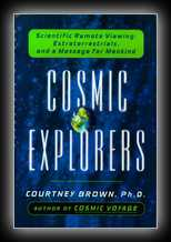 Cosmic Explorers: Scientific Remote Viewing, Extraterrestrials, and a Messagefor Mankind