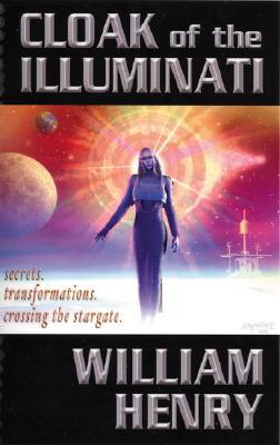 Cloak of the Illuminati - Secrets, Transformations, Crossing the Stargate-William Henry