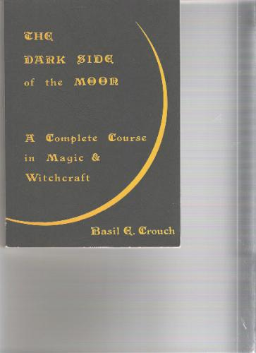 The Dark Side of the Moon - A Complete Course in Magic & Witchcraft-Basil E. Crouch