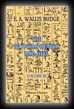The Egyptian Heaven and Hell: Volume 3 The Contents of the Books of the Other World Described and Compared