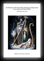 The Mysteries of All Nations: Rise and Progress of Superstition, Laws Against and Trials of Witches, Ancient and Modern Delusion, Together with Strange Customs, Fables, and Tales