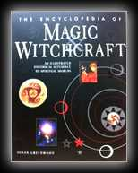 The Encyclopedia of Magic & Witchcraft - An Illustrated Historical Reference to Spiritual Worlds