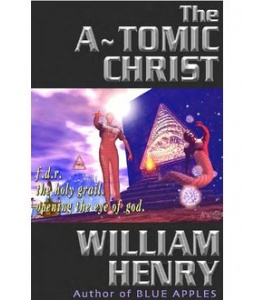 The A~tomic Christ - F.D.R.'s Search for the Secret Temple of the Christ Light-William Henry