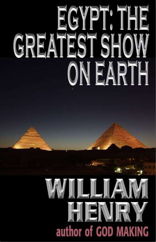 Egypt: The Greatest Show on Earth-William Henry