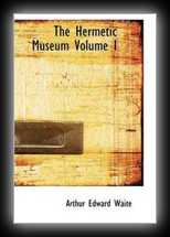 The Hermetic Museum Volume 1: Containing Twenty-Two Most Celebrated Chemical Tracts