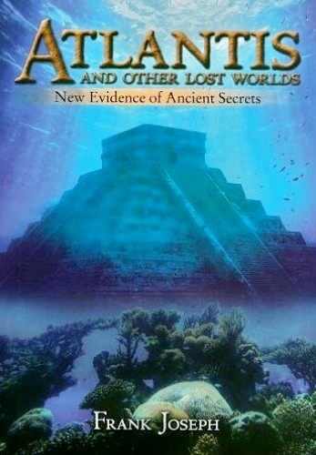 Atlantis and other Lost Worlds - New Evidence of Ancient Secrets-Frank Joseph
