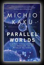 Parallel Worlds - A Journey Through Creation, Higher Dimensions, and the Future of the Cosmos
