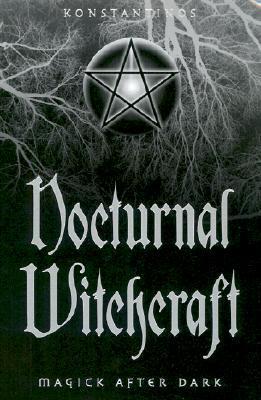 Nocturnal Witchcraft - Magick After Dark- Konstantinos