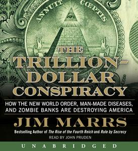 The Trillion Dollar Conspiracy - How the New World Order, Man-Made Diseases, and Zombie Banks Are Destroying America-Jim Marrs