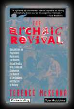 The Archaic Revival - Speculations on Psychedelic Mushrooms, the Amazon, Virtual Reality, UFOs, Evolution, Shaminism, the Rebirth of the Goddess, and the End of History