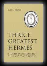 Thrice-Greatest Hermes - Vol 1 - Studies in Hellenistic Theosophy and Gnosis