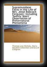 Supramundane Facts in the Life of Rev. Jesse Babcock Ferguson, A.M. LL.D....