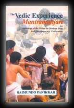 The Vedic Experience Mantramanjari: An Anthology of the Vedas for Modern Man and Contemporary