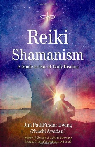 Reiki Shamanism - A Guide to Out-of-Body Healing-Jim PathFinder Ewing