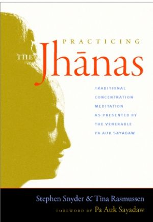 Practicing the Jhanas: Traditional Concentration Meditation-Stephen Snyder