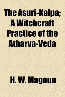 The Asuri-Kalpa: A Witchcraft Practice of the Atharva-Veda-H.W. Magoun