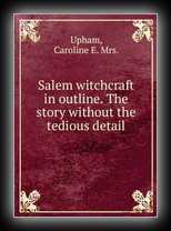 Salem Witchcraft in Outline - The Story without the Tedious Detail