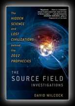 The Source Field Investigations - The Hidden Science and Lost Civilizations behind the 2012 Prophecies
